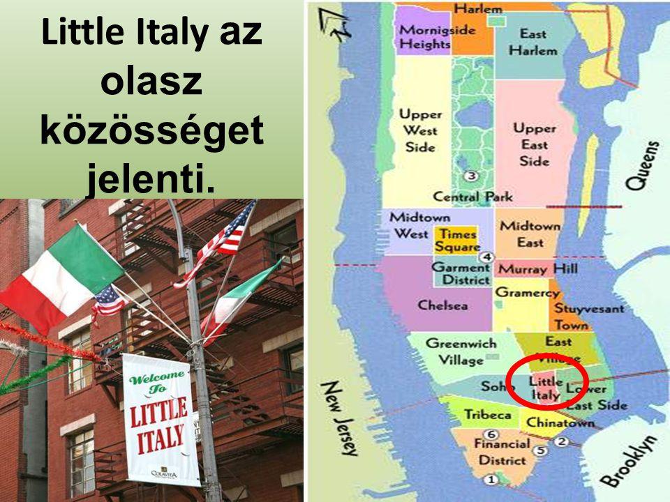 Little Italy az olasz közösséget jelenti.
