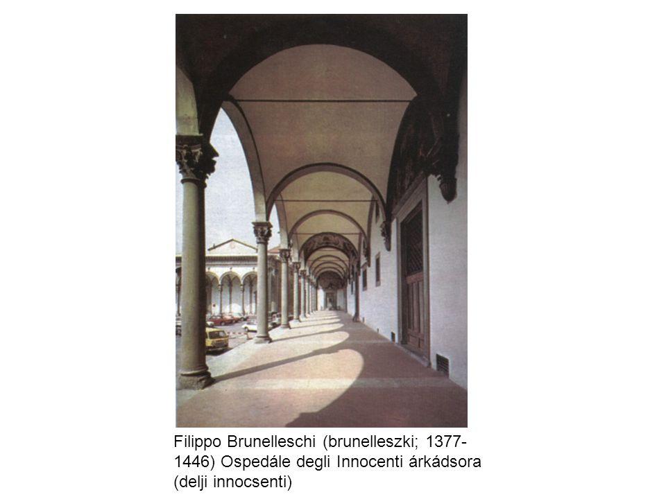 Filippo Brunelleschi (brunelleszki; 1377-1446) Ospedále degli Innocenti árkádsora (delji innocsenti)