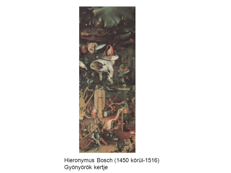 Hieronymus Bosch (1450 körül-1516) Gyönyörök kertje
