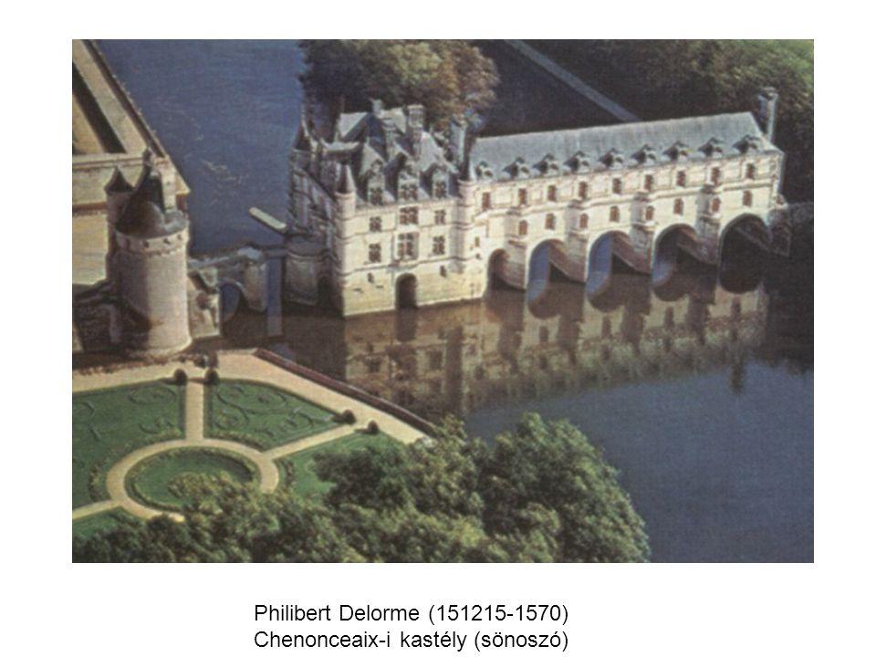 Philibert Delorme (151215-1570) Chenonceaix-i kastély (sönoszó)