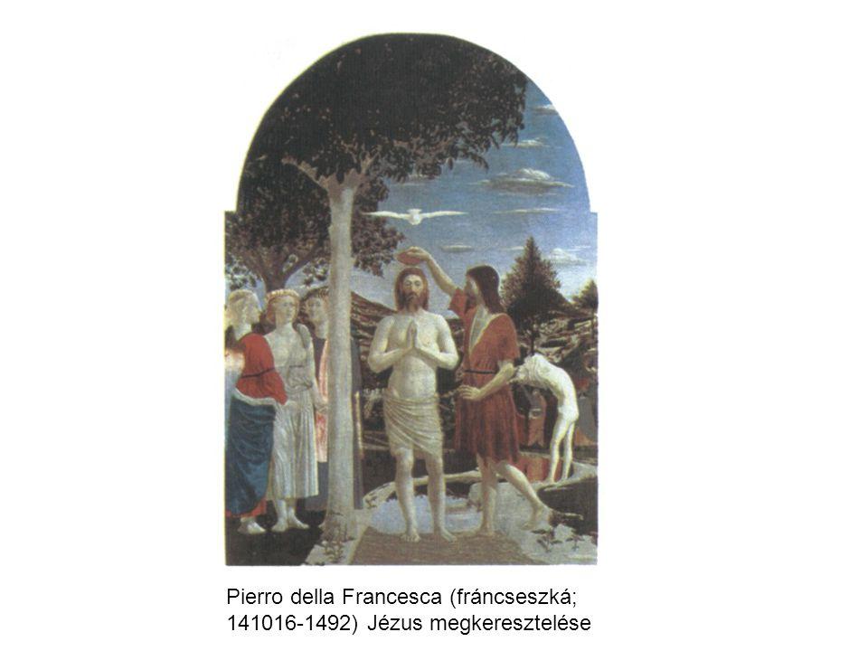Pierro della Francesca (fráncseszká; 141016-1492) Jézus megkeresztelése
