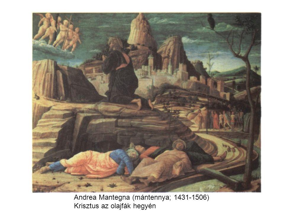 Andrea Mantegna (mántennya; 1431-1506) Krisztus az olajfák hegyén