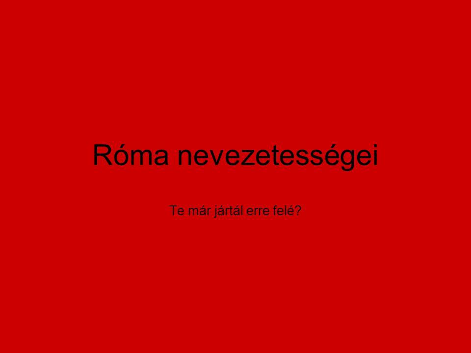 Róma nevezetességei Te már jártál erre felé