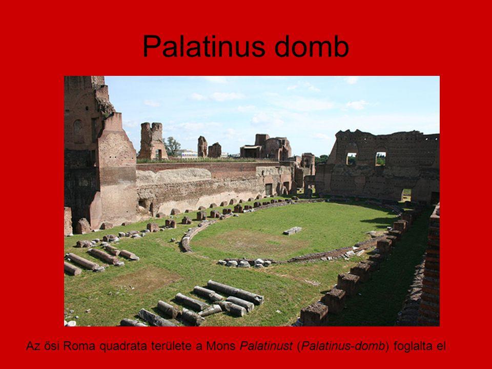 Palatinus domb Az ősi Roma quadrata területe a Mons Palatinust (Palatinus-domb) foglalta el