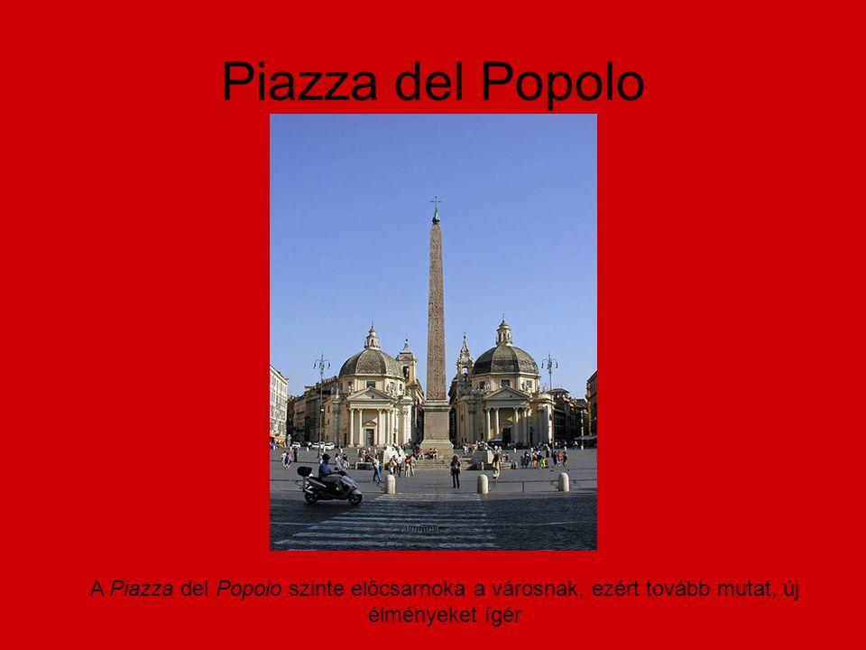 Piazza del Popolo A Piazza del Popolo szinte előcsarnoka a városnak, ezért tovább mutat, új élményeket ígér.