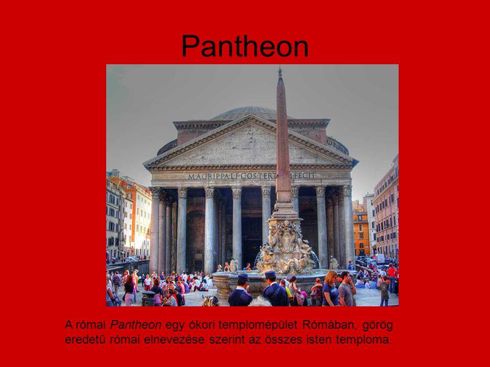 Pantheon A római Pantheon egy ókori templomépület Rómában, görög eredetű római elnevezése szerint az összes isten temploma.