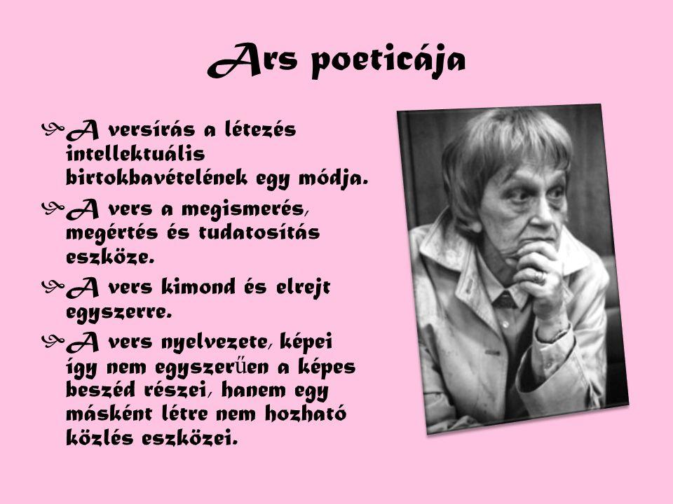 Ars poeticája A versírás a létezés intellektuális birtokbavételének egy módja. A vers a megismerés, megértés és tudatosítás eszköze.