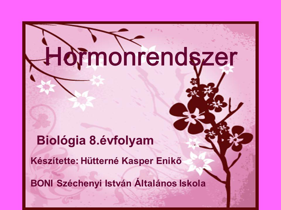 Hormonrendszer Biológia 8.évfolyam Készítette: Hütterné Kasper Enikő