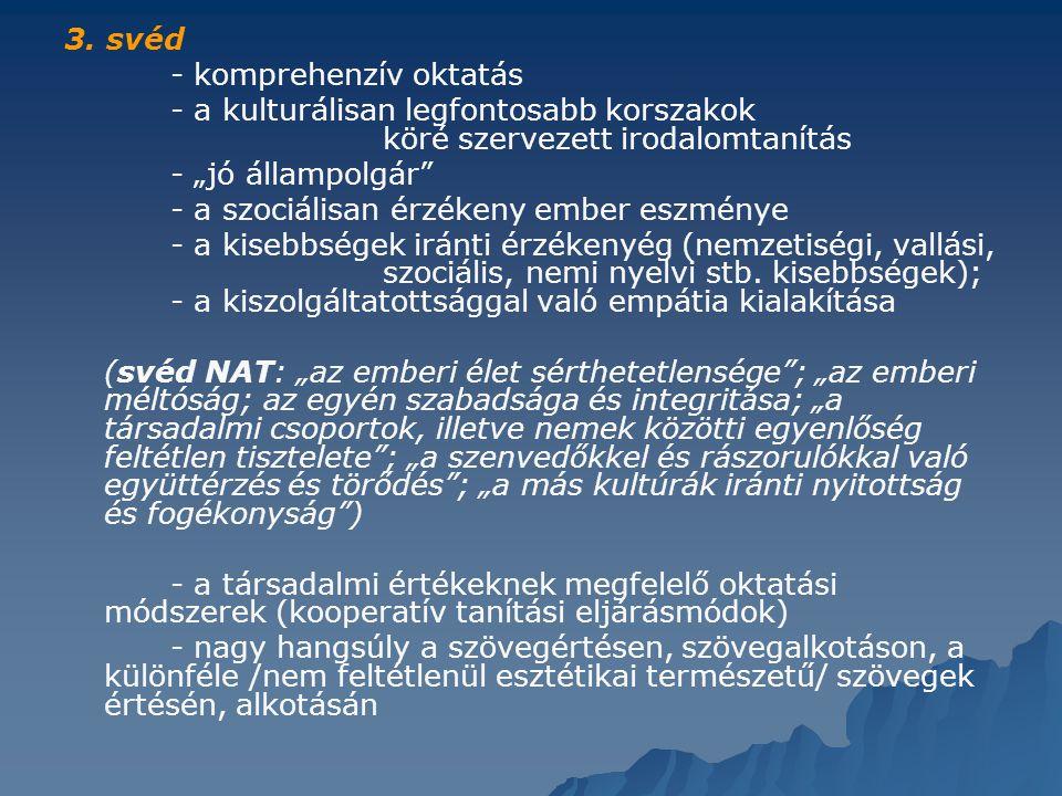 3. svéd - komprehenzív oktatás. - a kulturálisan legfontosabb korszakok köré szervezett irodalomtanítás.