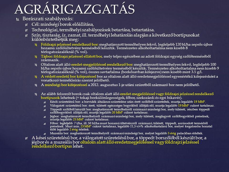 AGRÁRIGAZGATÁS Borászati szabályozás: Cél: minőségi borok előállítása,
