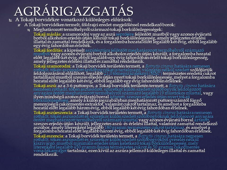 AGRÁRIGAZGATÁS A Tokaji borvidékre vonatkozó különleges előírások:
