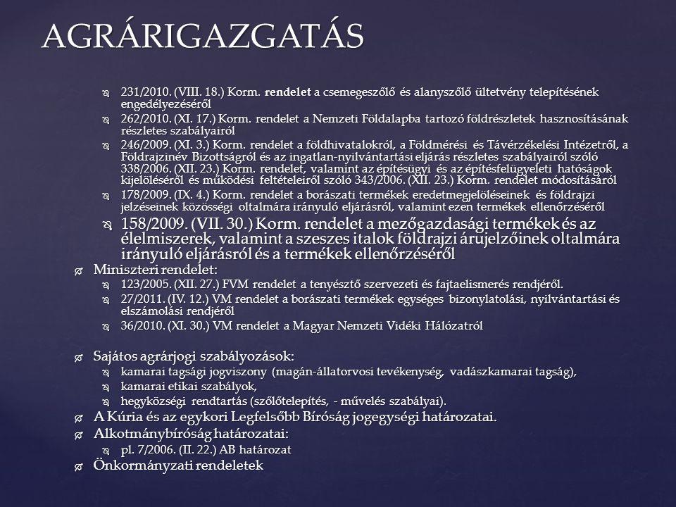 AGRÁRIGAZGATÁS 231/2010. (VIII. 18.) Korm. rendelet a csemegeszőlő és alanyszőlő ültetvény telepítésének engedélyezéséről.