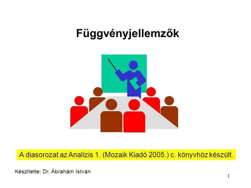 Függvényjellemzők A diasorozat az Analízis 1. (Mozaik Kiadó 2005.) c.