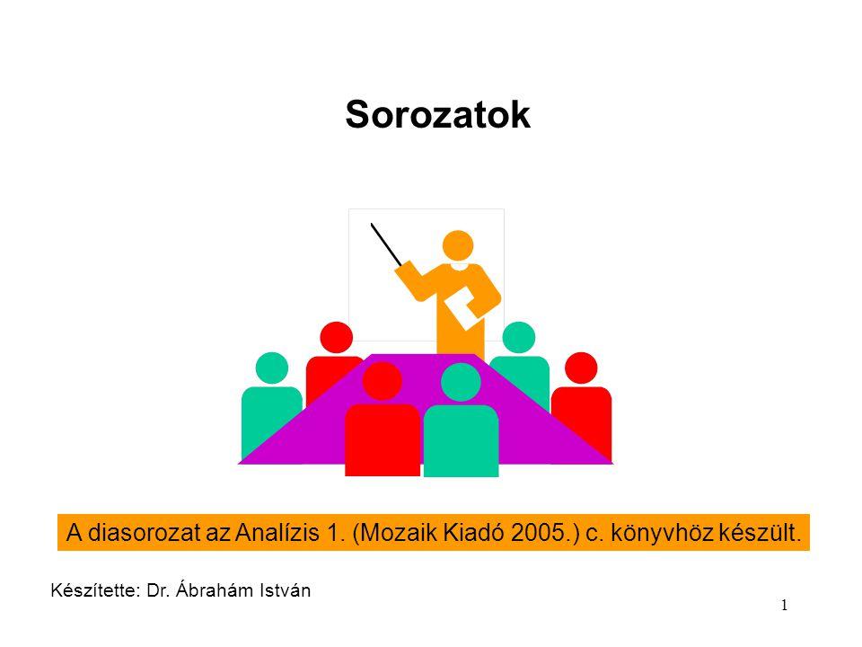 Sorozatok A diasorozat az Analízis 1. (Mozaik Kiadó 2005.) c.