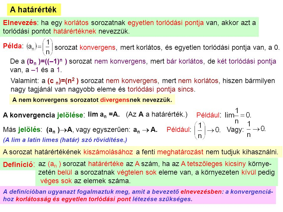 A határérték Elnevezés: ha egy korlátos sorozatnak egyetlen torlódási pontja van, akkor azt a. torlódási pontot határértéknek nevezzük.