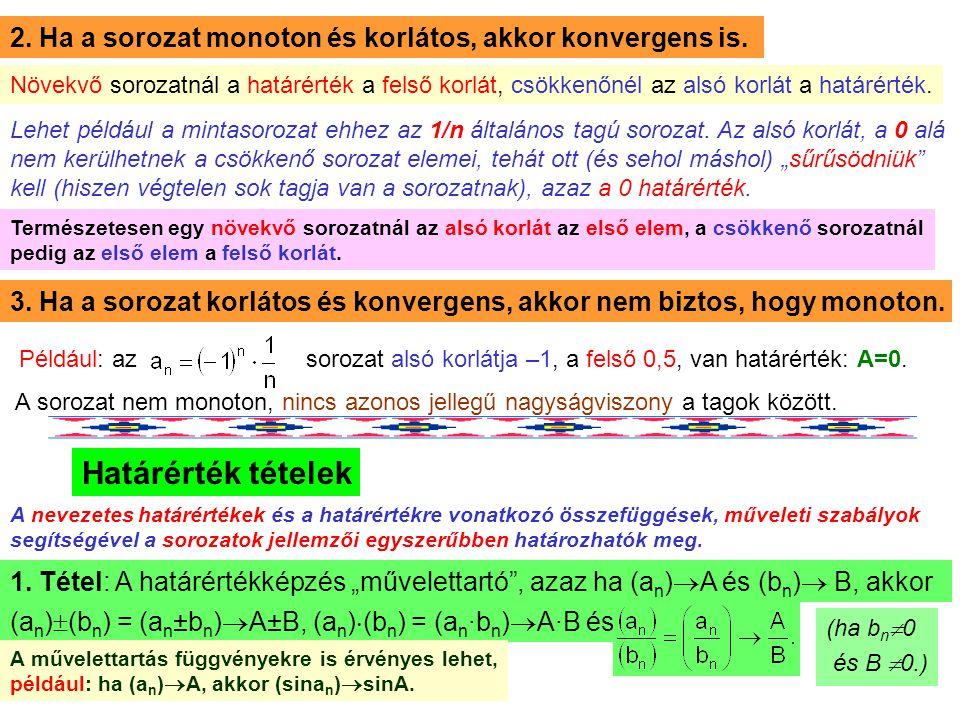 2. Ha a sorozat monoton és korlátos, akkor konvergens is.