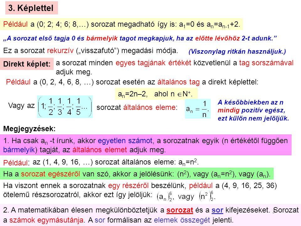 3. Képlettel Például a (0; 2; 4; 6; 8,…) sorozat megadható így is: a1=0 és an=an-1+2.