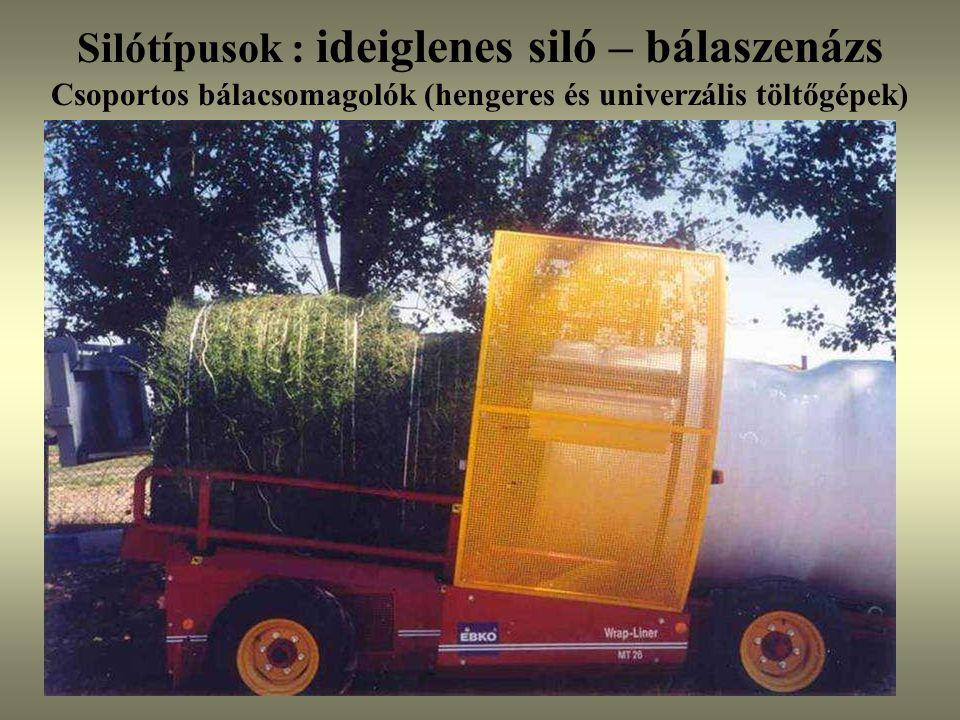 Silótípusok : ideiglenes siló – bálaszenázs Csoportos bálacsomagolók (hengeres és univerzális töltőgépek)