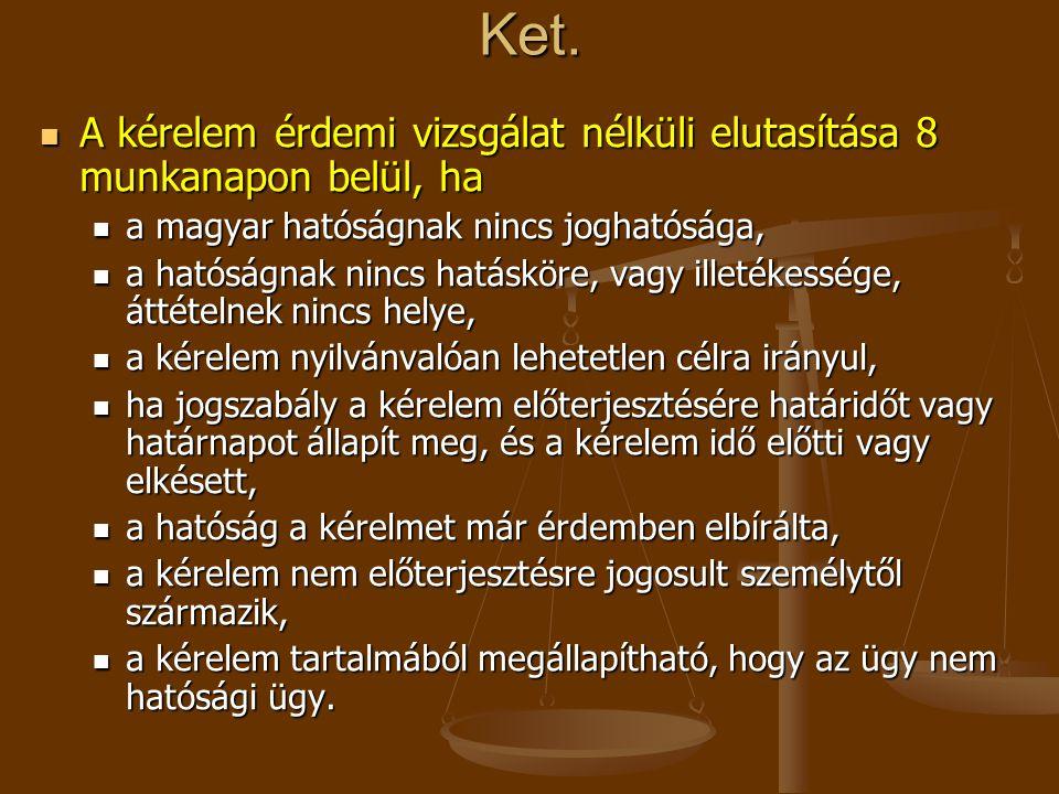 Ket. A kérelem érdemi vizsgálat nélküli elutasítása 8 munkanapon belül, ha. a magyar hatóságnak nincs joghatósága,