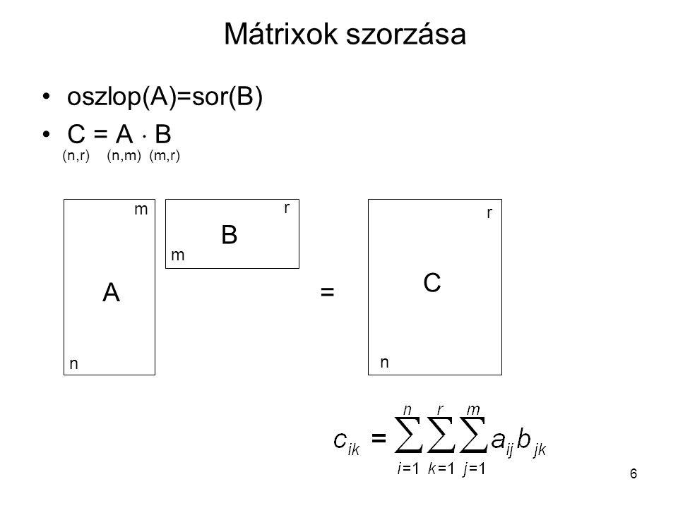 Mátrixok szorzása oszlop(A)=sor(B) C = A  B B C A = m r r m n n (n,r)