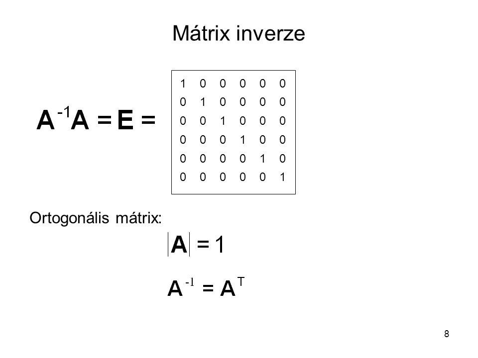Mátrix inverze Ortogonális mátrix: 1 0 0 0 0 0 0 1 0 0 0 0 0 0 1 0 0 0