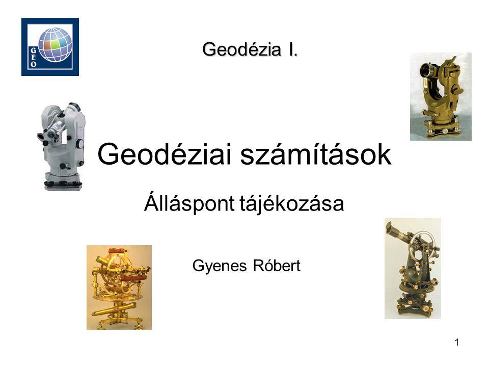 Geodézia I. Geodéziai számítások Álláspont tájékozása Gyenes Róbert