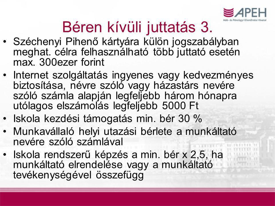 Béren kívüli juttatás 3. Széchenyi Pihenő kártyára külön jogszabályban meghat. célra felhasználható több juttató esetén max. 300ezer forint.