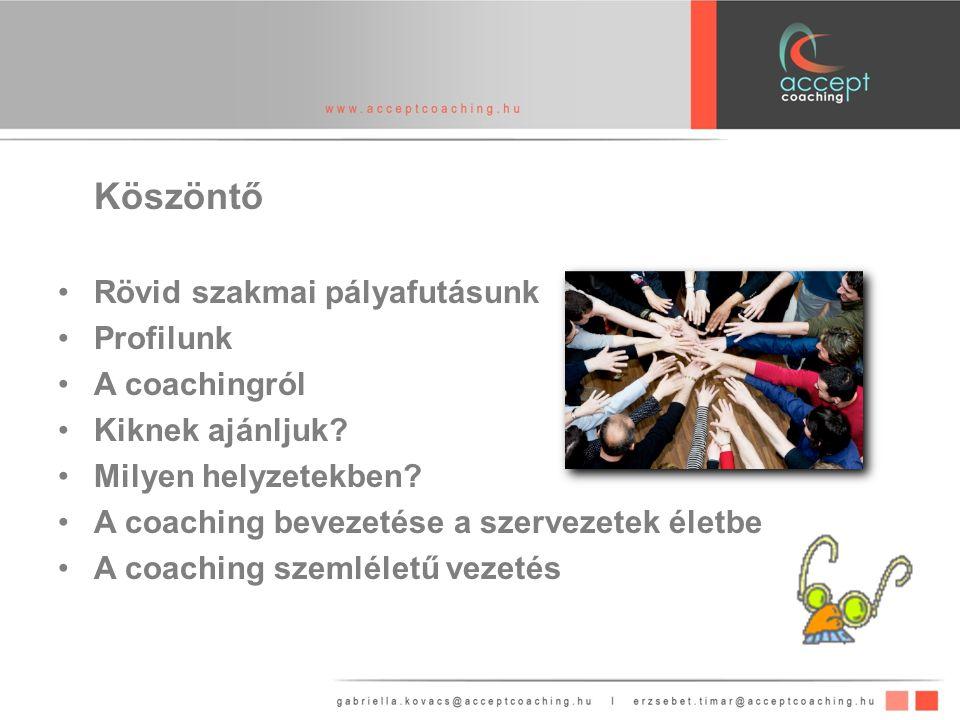 Köszöntő Rövid szakmai pályafutásunk Profilunk A coachingról