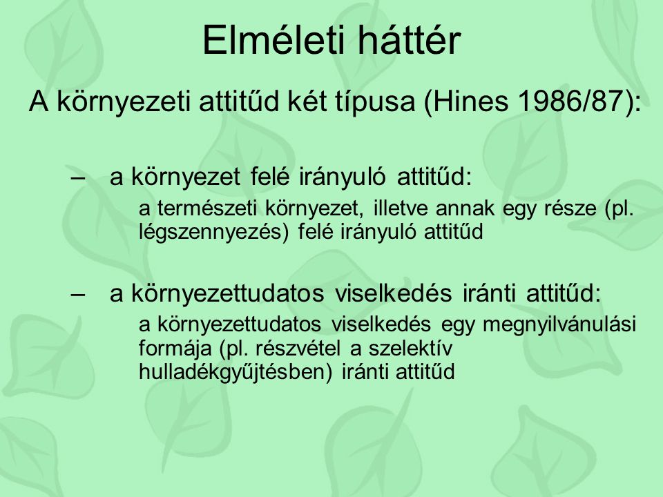 Elméleti háttér A környezeti attitűd két típusa (Hines 1986/87):