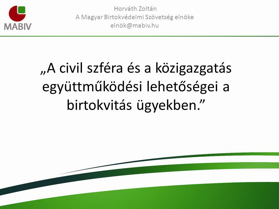 Horváth Zoltán A Magyar Birtokvédelmi Szövetség elnöke elnök@mabiv.hu