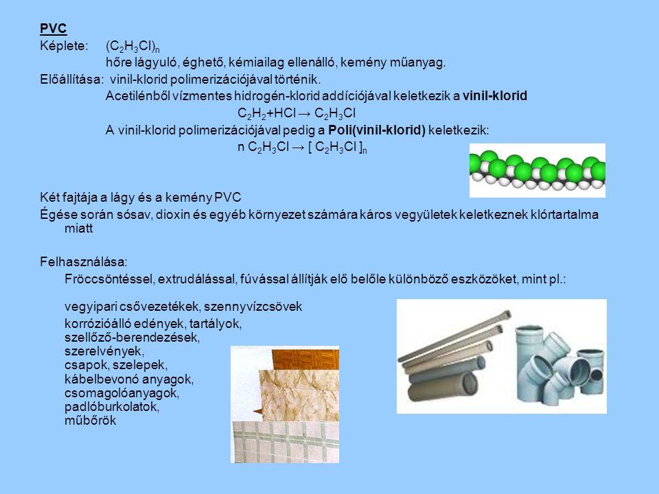 PVC Képlete: (C2H3Cl)n. hőre lágyuló, éghető, kémiailag ellenálló, kemény műanyag. Előállítása: vinil-klorid polimerizációjával történik.