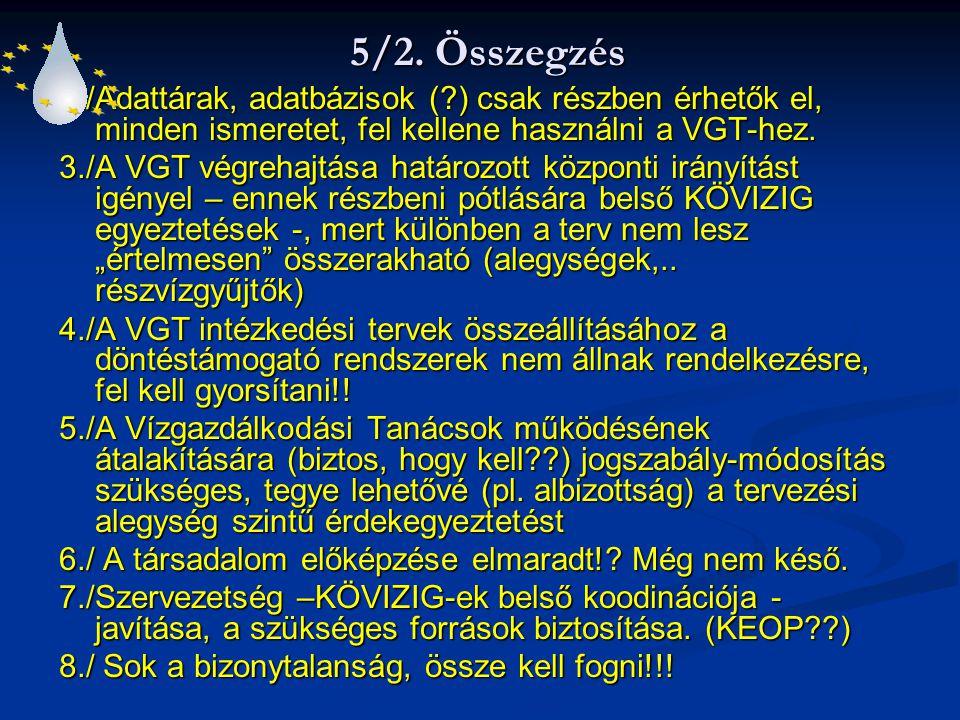 5/2. Összegzés 2./Adattárak, adatbázisok ( ) csak részben érhetők el, minden ismeretet, fel kellene használni a VGT-hez.