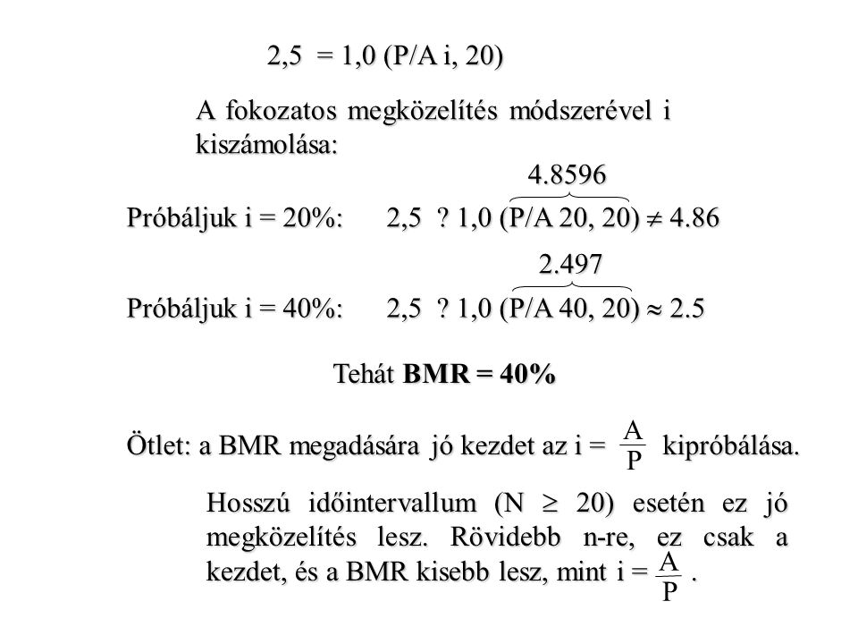 2,5 = 1,0 (P/A i, 20) A fokozatos megközelítés módszerével i kiszámolása: 4.8596. Próbáljuk i = 20%: 2,5 1,0 (P/A 20, 20)  4.86.