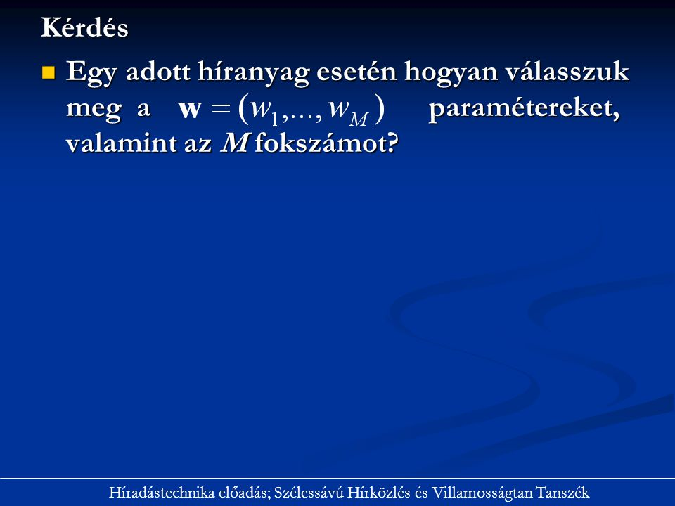 Kérdés Egy adott híranyag esetén hogyan válasszuk meg a paramétereket, valamint az M fokszámot