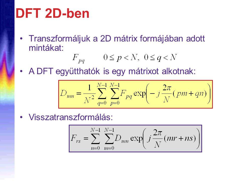 DFT 2D-ben Transzformáljuk a 2D mátrix formájában adott mintákat: