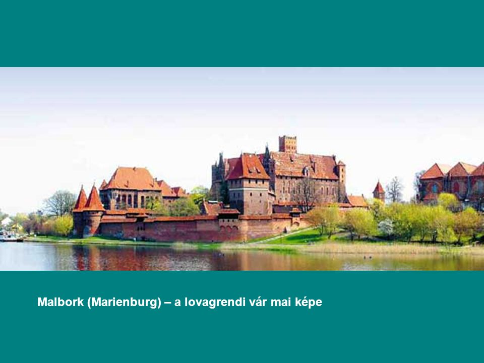 Malbork (Marienburg) – a lovagrendi vár mai képe