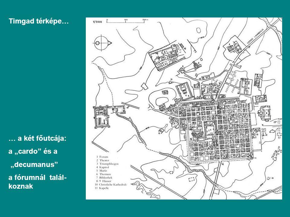 """Timgad térképe… … a két főutcája: a """"cardo és a """"decumanus a fórumnál talál-koznak"""