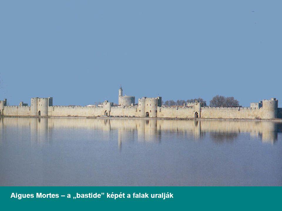"""Aigues Mortes – a """"bastide képét a falak uralják"""