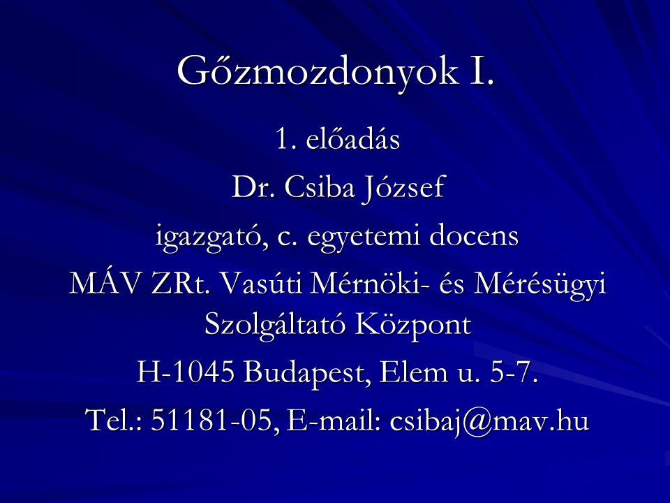 Gőzmozdonyok I. 1. előadás Dr. Csiba József