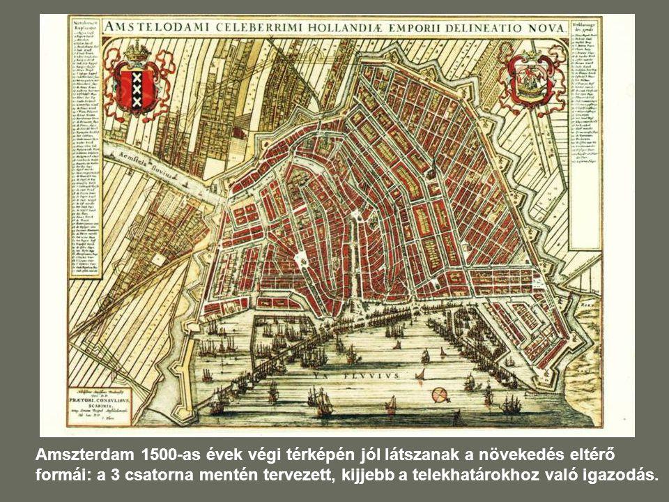 Amszterdam 1500-as évek végi térképén jól látszanak a növekedés eltérő formái: a 3 csatorna mentén tervezett, kijjebb a telekhatárokhoz való igazodás.