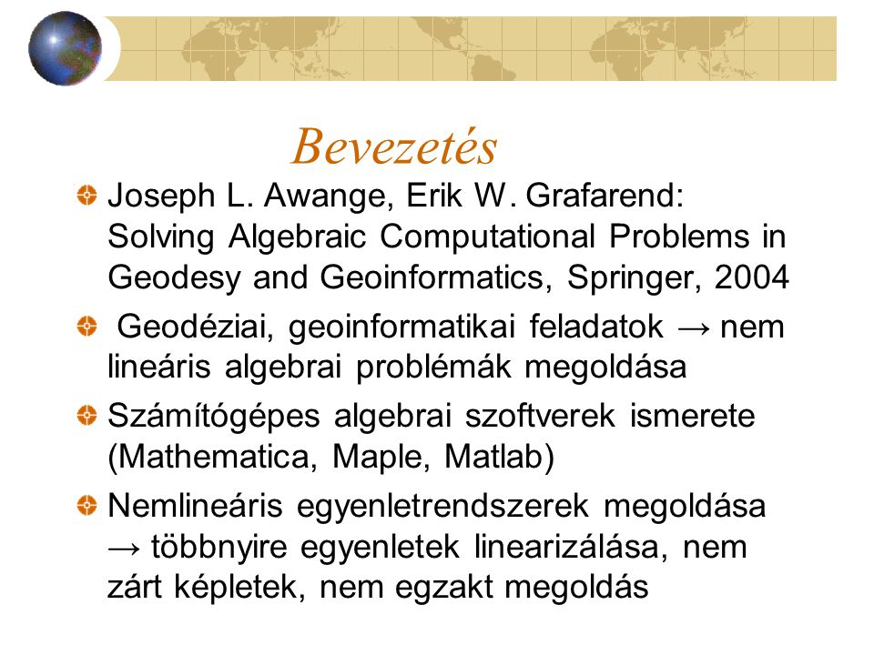 Bevezetés Joseph L. Awange, Erik W. Grafarend: Solving Algebraic Computational Problems in Geodesy and Geoinformatics, Springer, 2004.