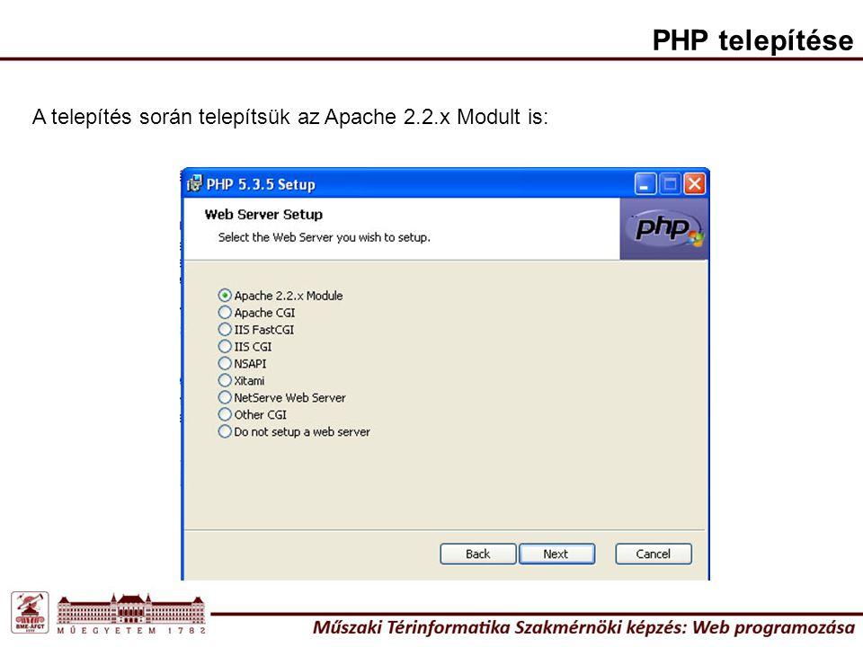 PHP telepítése A telepítés során telepítsük az Apache 2.2.x Modult is: