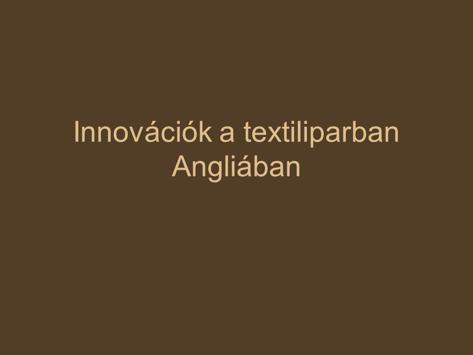 Innovációk a textiliparban Angliában