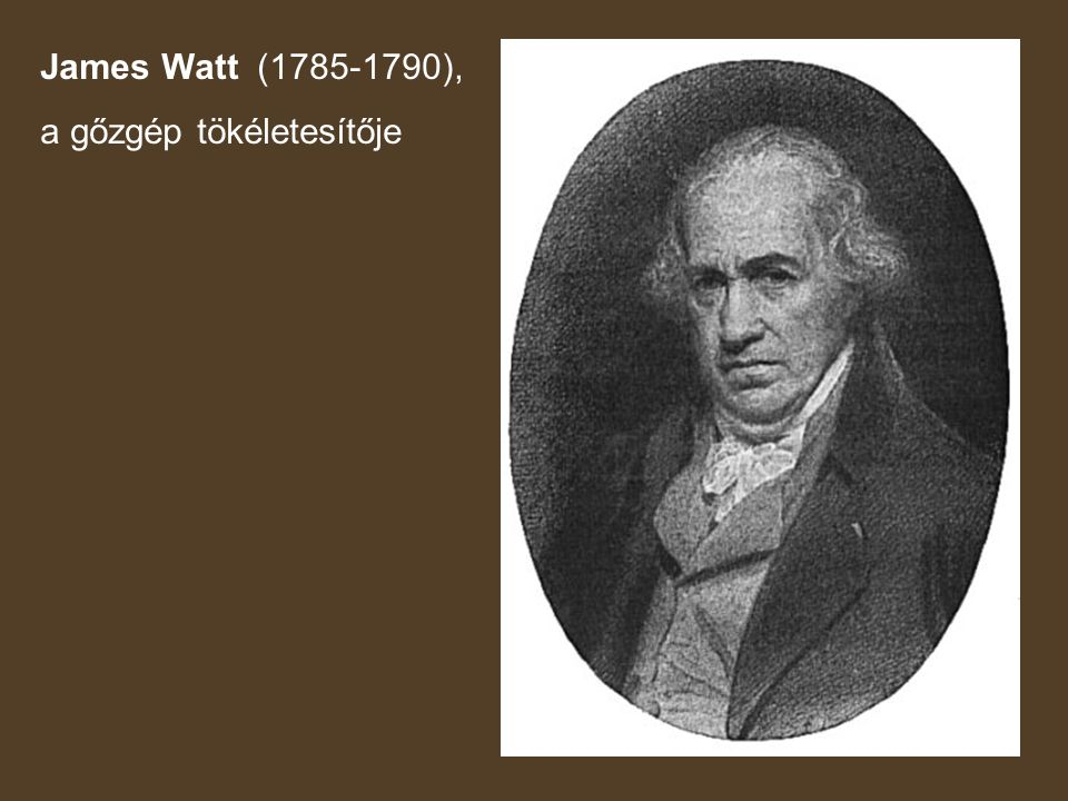 James Watt (1785-1790), a gőzgép tökéletesítője