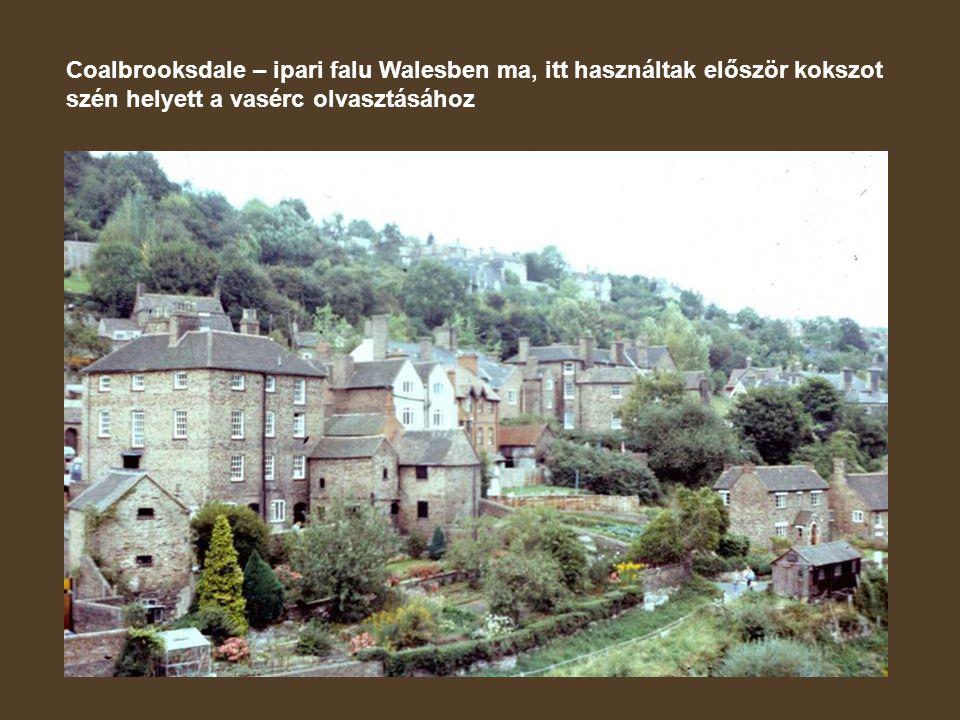 Coalbrooksdale – ipari falu Walesben ma, itt használtak először kokszot szén helyett a vasérc olvasztásához