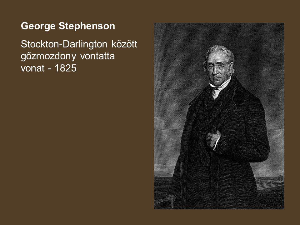 George Stephenson Stockton-Darlington között gőzmozdony vontatta vonat - 1825