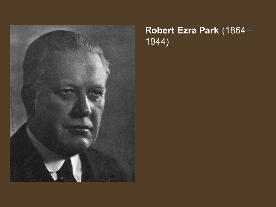 Robert Ezra Park (1864 – 1944)