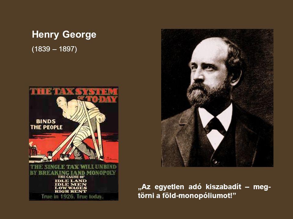 """Henry George (1839 – 1897) """"Az egyetlen adó kiszabadít – meg-törni a föld-monopóliumot!"""