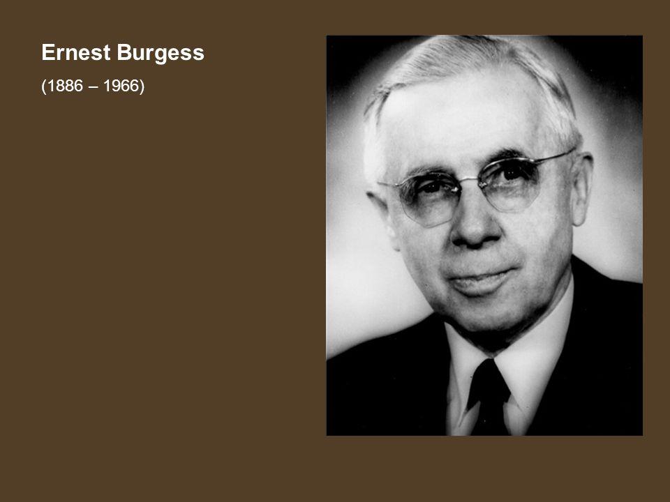 Ernest Burgess (1886 – 1966)