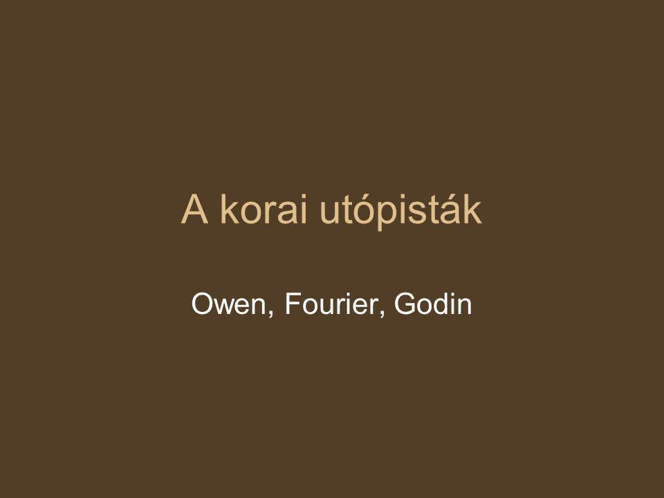 A korai utópisták Owen, Fourier, Godin